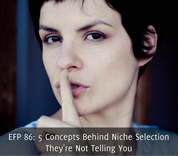 EFP 86: 5 Concepts Behind Niche Selection They're Not Telling You